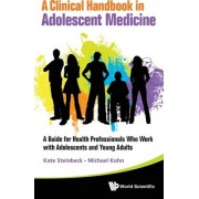 Clinical Handbook In Adolescent Medicine, A: A Guide For Health Professionals Who Work With Adolescents And Young Adults by Katharine Steinbeck