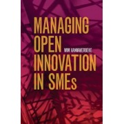 Managing Open Innovation in Smes by Wim Vanhaverbeke