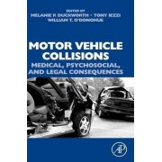 Motor Vehicle Collisions: Medical, Psychosocial, and Legal Consequences by Melanie P. Duckworth
