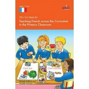100+ Fun Ideas for Teaching French Across the Curriculum by Nicolette Hannam