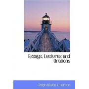 Essays, Lectures and Orations by Ralph Waldo Emerson