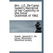 Mrs. J.E. de Camp Sweet's Narrative of Her Captivity in the Sioux Outbreak of 1862 by Sweet Jannette E De Camp