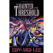 The Haunter of the Threshold by Edward Lee