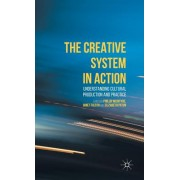 The Creative System in Action: Understanding Cultural Production and Practice