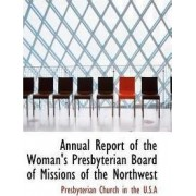 Annual Report of the Woman's Presbyterian Board of Missions of the Northwest by Presbyterian Church in the U S a