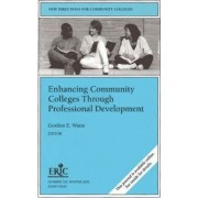The Enhancing Community Colleges Through Professional Development by Gordon E. Watts