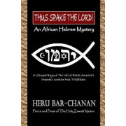 Thus Spake the Lord!: An African Hebrew Mystery - A Glimpse Beyond the Veil of Black America's Prophetic Israelite Folk Tradition