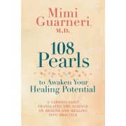 108 Pearls to Awaken Your Healing Potential: The Power of Integrative Health and Medicine