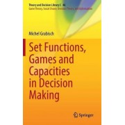Set Functions, Games and Capacities in Decision Making 2016 by Michel Grabisch