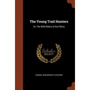 The Young Trail Hunters: Or, the Wild Riders of the Plains