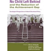 No Child Left Behind and the Reduction of the Achievement Gap by Alan R. Sadovnik