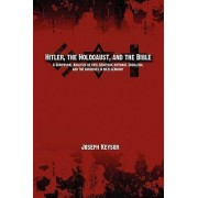 Hitler, the Holocaust, and the Bible by Joseph Keysor