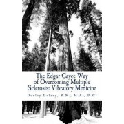 The Edgar Cayce Way of Overcoming Multiple Sclerosis by Dr Dudley J Delany