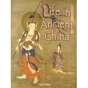 Life in Ancient China by Paul Challen