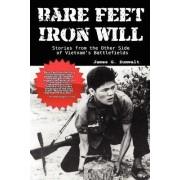 Bare Feet, Iron Will Stories from the Other Side of Vietnam's Battlefields by James G Zumwalt