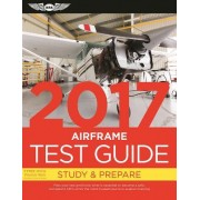 """Airframe Test Guide 2017: The """"Fast-Track"""" to Study for and Pass the Aviation Maintenance Technician Knowledge Exam"""