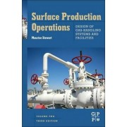Surface Production Operations: Design of Gas-Handling Systems and Facilities Volume 2 by Maurice Stewart