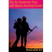 The No Nonsense Pain and Illness Survival Guide by Michael Gusack
