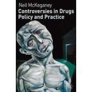Controversies in Drugs Policy and Practice by Neil P. McKeganey