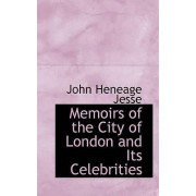 Memoirs of the City of London and Its Celebrities by John Heneage Jesse