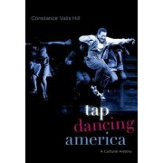 Tap Dancing America by Constance Valis Hill