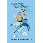 Absolutely Positively Not by David LaRochelle