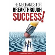 The Mechanics for Breakthrough Success: The Guide to a Life You Never Considered Reachable