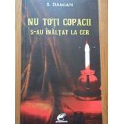 Nu Toti Copacii S-au Inaltat La Cer - S. Damian