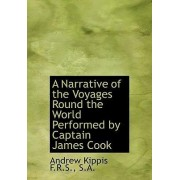 A Narrative of the Voyages Round the World Performed by Captain James Cook by Andrew Kippis