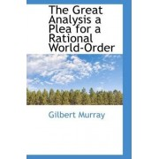 The Great Analysis a Plea for a Rational World-Order by Gilbert Murray