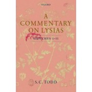 A Commentary on Lysias, Speeches 1-11 by Lecturer in Clasics S C Todd
