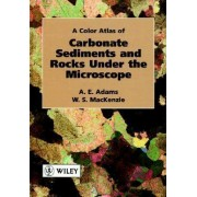 Colour Atlas of Carbonate Sediments and Rocks Under the Microscope by A. E. Adams