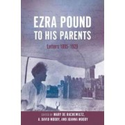 Ezra Pound to His Parents by Mary De Rachewiltz