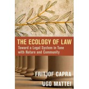 The Ecology of Law: Toward a Legal System in Tune with Nature and Community by Fritjof Capra