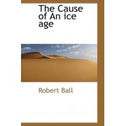 The Cause of an Ice Age by Robert Ball