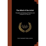 The Mind of the Artist: Thoughts and Sayings of Painters and Sculptors on Their Art
