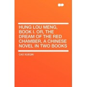 Hung Lou Meng, Book I. Or, the Dream of the Red Chamber, a Chinese Novel in Two Books by Cao Xueqin