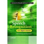 Speech Recognition Over Digital Channels by Antonio Peinado