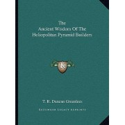 The Ancient Wisdom of the Heliopolitan Pyramid Builders by T R Duncan Greenlees