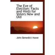 The Eve of Election; Facts and Hints for Voters New and Old by John Benedict Howe