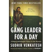 Gang Leader for a Day by William B Ransford Professor of Sociology Sudhir Venkatesh