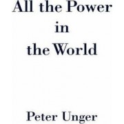 All the Power in the World by Peter Unger