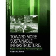 Toward More Sustainable Infrastructure by Carl D. Martland