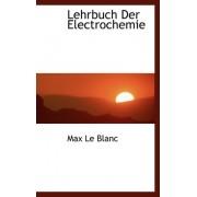 Lehrbuch Der Electrochemie by Max Le Blanc