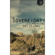 On Sovereignty and Other Political Delusions by Joan Cocks