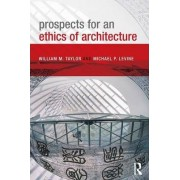 Prospects for an Ethics of Architecture by William M. Taylor