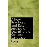 A New, Practical, and Easy Method of Learning the German Language by F Ahn