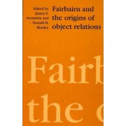 Fairbairn and the Origins of Object Relations by James S. Grotstein