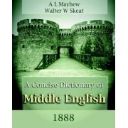A Concise Dictionary of Middle English (1888) by A L Mayhew