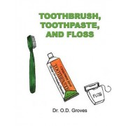 Toothbrush, Toothpaste, and Floss by O D Groves